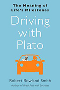 Robert Rowland Smith『Driving with Plato: The Meaning of Life's Milestones』Free Press 2011